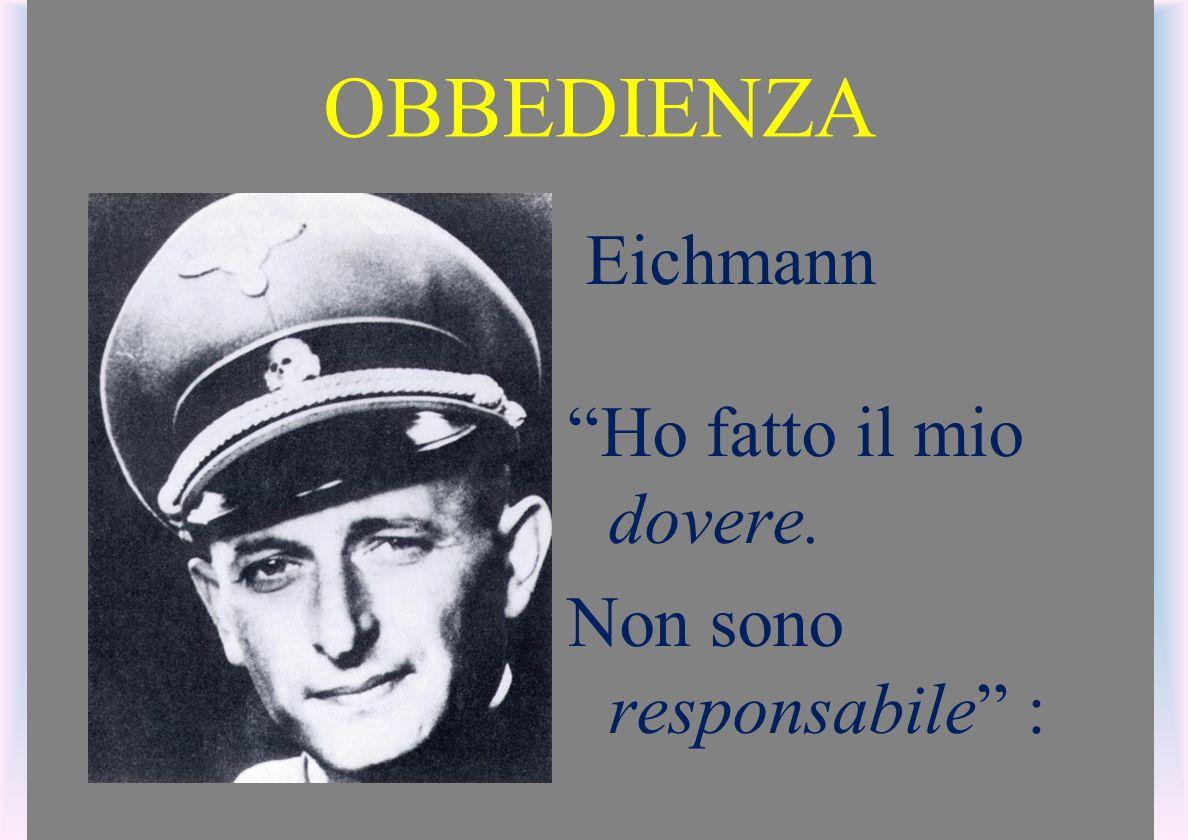 OBBEDIENZA Eichmann Ho fatto il mio dovere. Non sono responsabile :