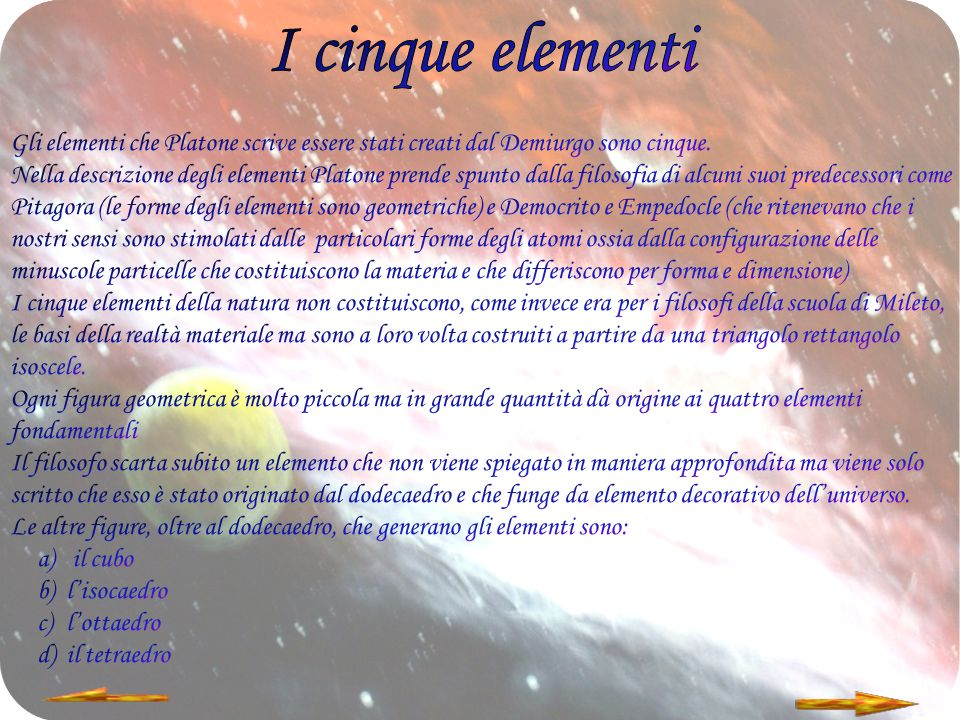 I cinque elementi Gli elementi che Platone scrive essere stati creati dal Demiurgo sono cinque.