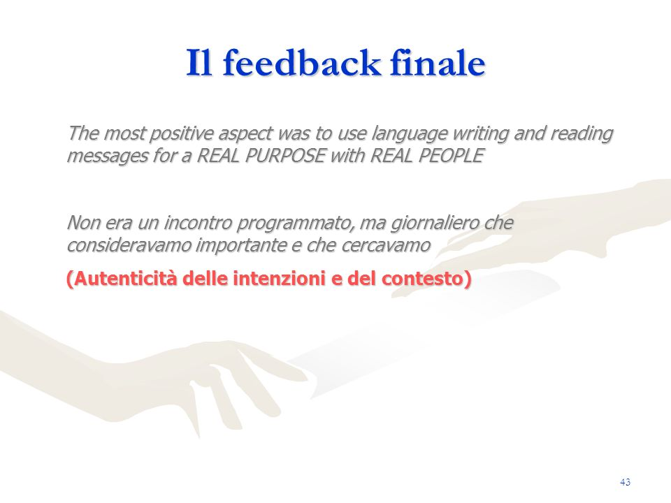 Il feedback finale The most positive aspect was to use language writing and reading messages for a REAL PURPOSE with REAL PEOPLE.