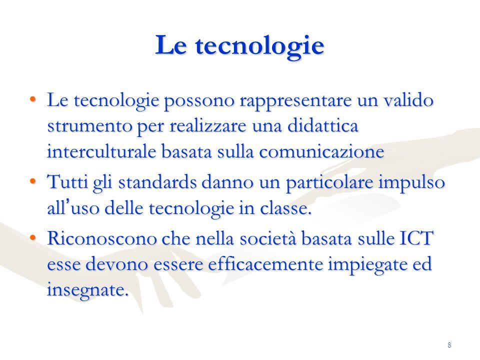 Le tecnologie Le tecnologie possono rappresentare un valido strumento per realizzare una didattica interculturale basata sulla comunicazione.
