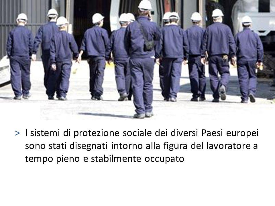 I sistemi di protezione sociale dei diversi Paesi europei sono stati disegnati intorno alla figura del lavoratore a tempo pieno e stabilmente occupato