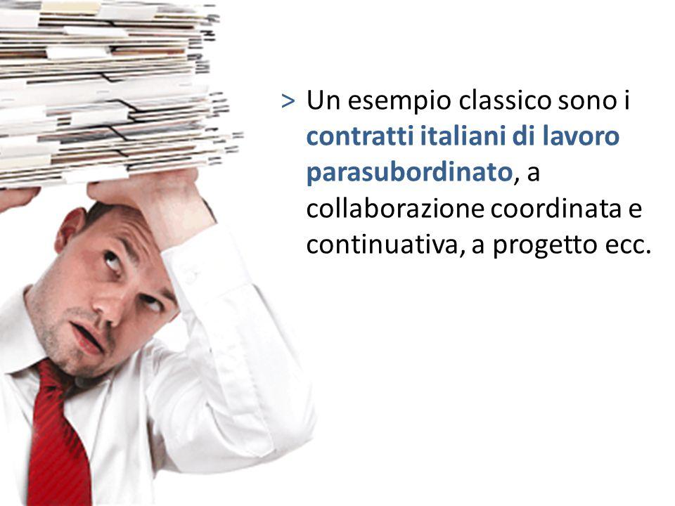 Un esempio classico sono i contratti italiani di lavoro parasubordinato, a collaborazione coordinata e continuativa, a progetto ecc.
