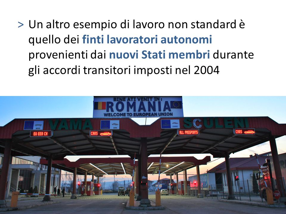 Un altro esempio di lavoro non standard è quello dei finti lavoratori autonomi provenienti dai nuovi Stati membri durante gli accordi transitori imposti nel 2004