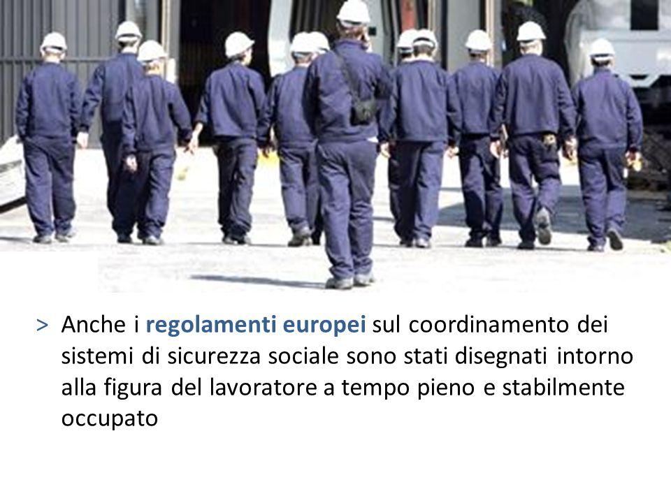 Anche i regolamenti europei sul coordinamento dei sistemi di sicurezza sociale sono stati disegnati intorno alla figura del lavoratore a tempo pieno e stabilmente occupato