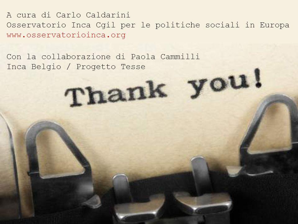 A cura di Carlo Caldarini Osservatorio Inca Cgil per le politiche sociali in Europa www.osservatorioinca.org Con la collaborazione di Paola Cammilli Inca Belgio / Progetto Tesse
