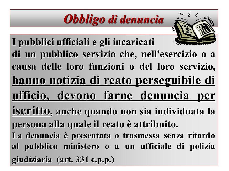 Obbligo di denuncia I pubblici ufficiali e gli incaricati
