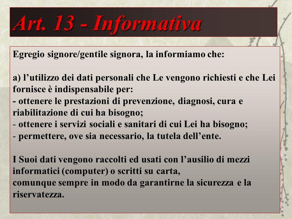 Art. 13 - Informativa Egregio signore/gentile signora, la informiamo che: