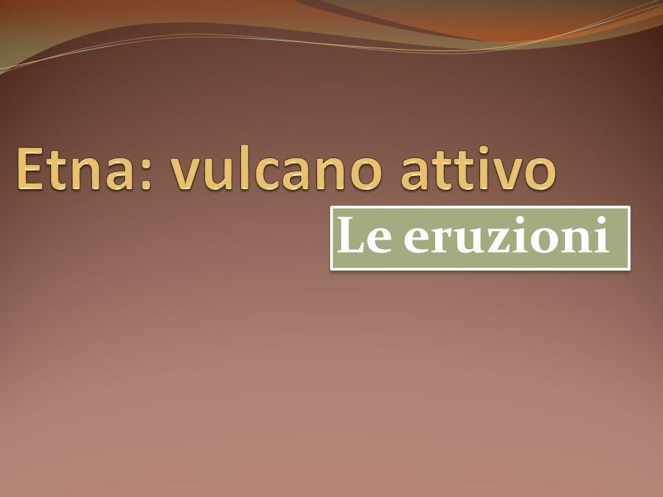 Etna: vulcano attivo Le eruzioni