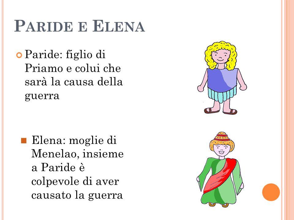 Paride e ElenaParide: figlio di Priamo e colui che sarà la causa della guerra.