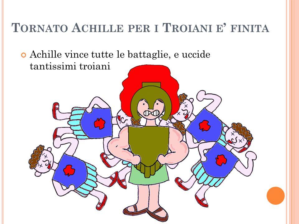 Tornato Achille per i Troiani e' finita