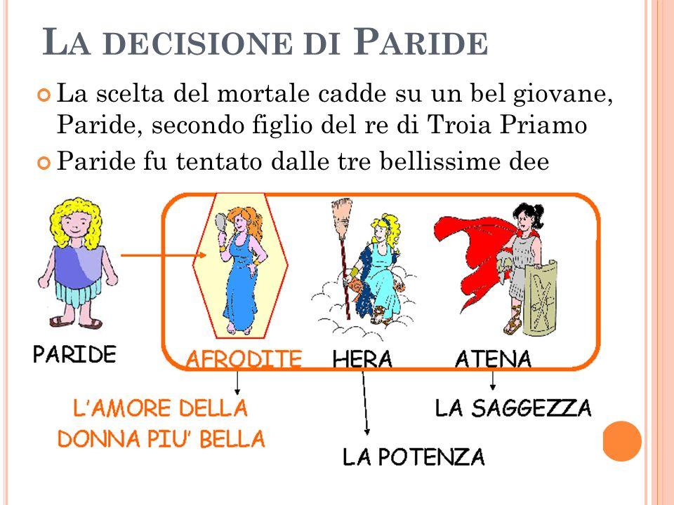 La decisione di ParideLa scelta del mortale cadde su un bel giovane, Paride, secondo figlio del re di Troia Priamo.