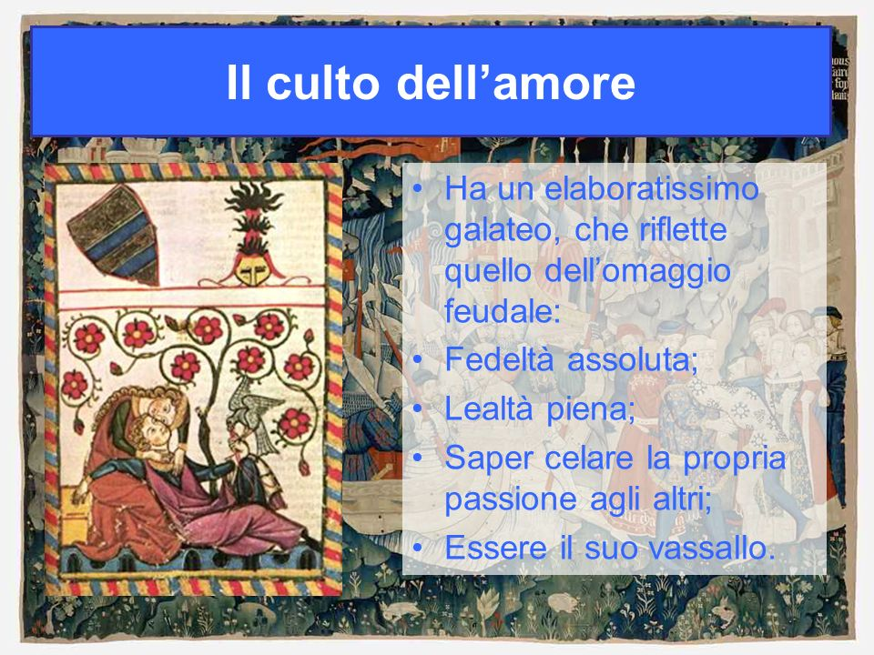 Il culto dell'amore Ha un elaboratissimo galateo, che riflette quello dell'omaggio feudale: Fedeltà assoluta;