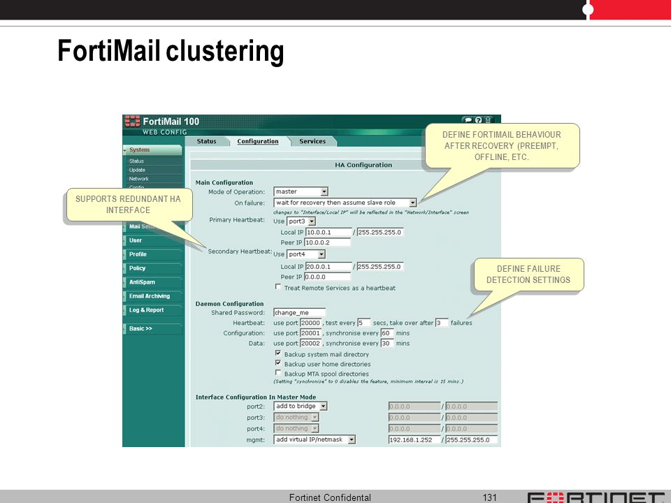 FortiMail clusteringDEFINE FORTIMAIL BEHAVIOUR AFTER RECOVERY (PREEMPT, OFFLINE, ETC. SUPPORTS REDUNDANT HA INTERFACE.