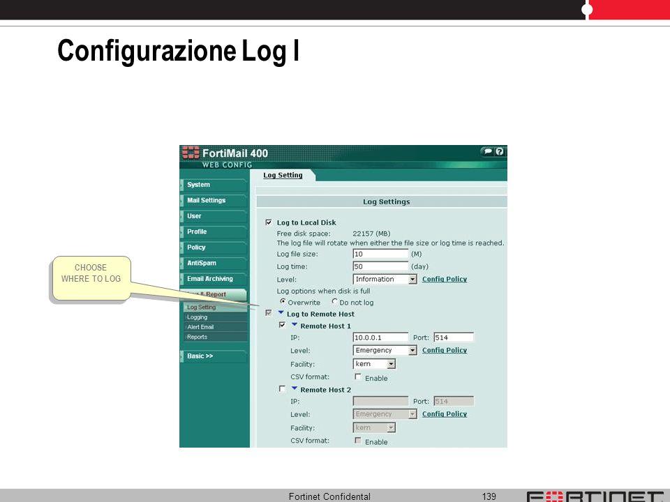 Configurazione Log I CHOOSE WHERE TO LOG Fortinet Confidental