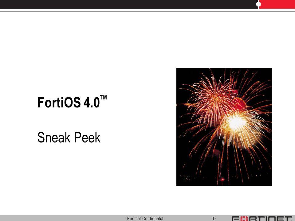 FortiOS 4.0TM Sneak Peek Fortinet Confidental 17 17