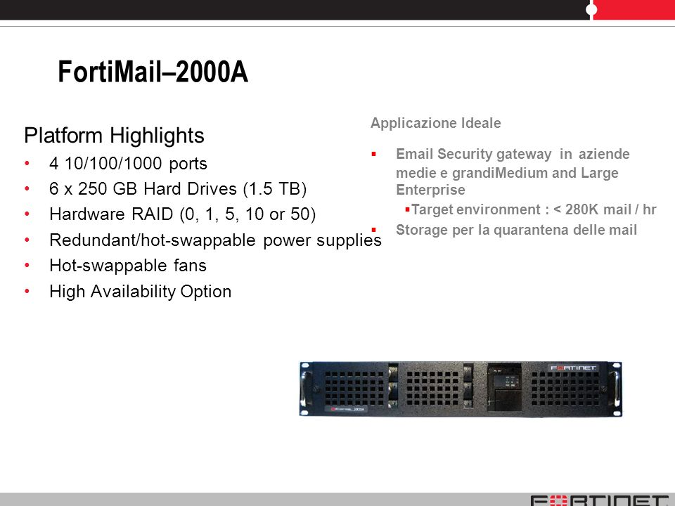 FortiMail–2000A Platform Highlights 4 10/100/1000 ports