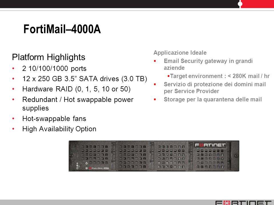 FortiMail–4000A Platform Highlights 2 10/100/1000 ports