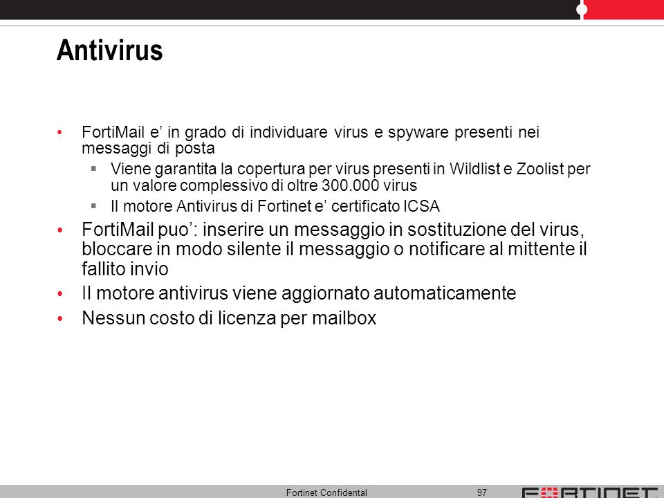 AntivirusFortiMail e' in grado di individuare virus e spyware presenti nei messaggi di posta.