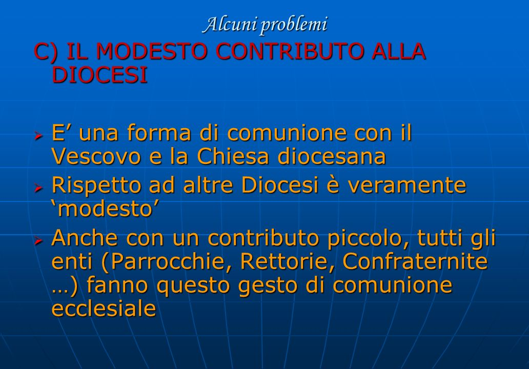 Alcuni problemi C) IL MODESTO CONTRIBUTO ALLA DIOCESI. E' una forma di comunione con il Vescovo e la Chiesa diocesana.