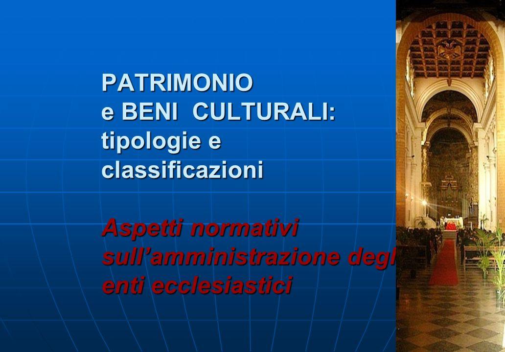 PATRIMONIO e BENI CULTURALI: tipologie e classificazioni Aspetti normativi sull'amministrazione degli enti ecclesiastici