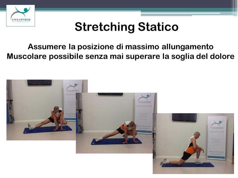 Stretching Statico Assumere la posizione di massimo allungamento
