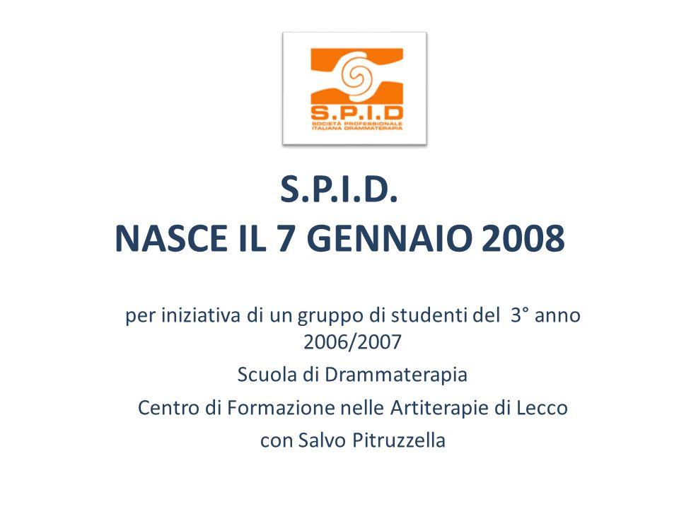 S.P.I.D. NASCE IL 7 GENNAIO 2008 per iniziativa di un gruppo di studenti del 3° anno 2006/2007. Scuola di Drammaterapia.