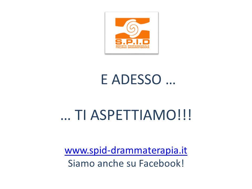… TI ASPETTIAMO!!! www.spid-drammaterapia.it Siamo anche su Facebook!