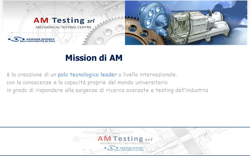 Mission di AM è la creazione di un polo tecnologico leader a livello internazionale. con le conoscenze e le capacità proprie del mondo universitario.