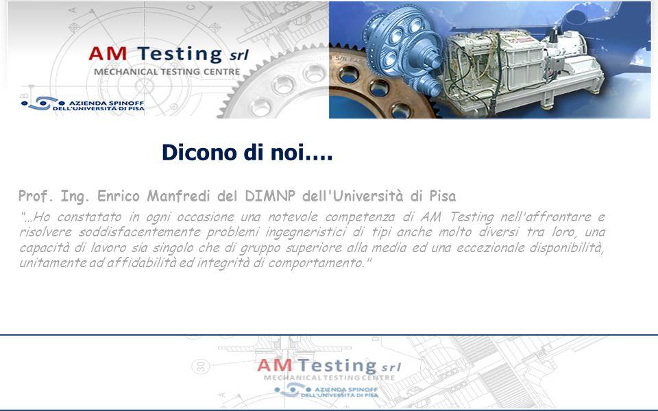 Dicono di noi…. Prof. Ing. Enrico Manfredi del DIMNP dell Università di Pisa.