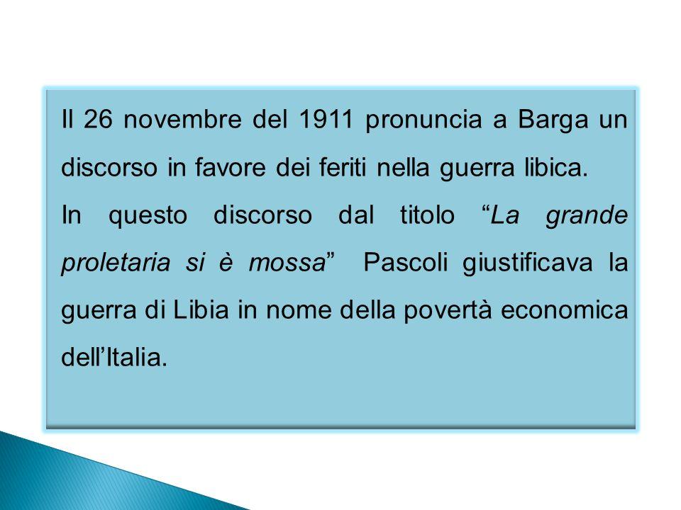 Il 26 novembre del 1911 pronuncia a Barga un discorso in favore dei feriti nella guerra libica.