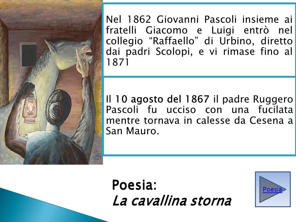 Nel 1862 Giovanni Pascoli insieme ai fratelli Giacomo e Luigi entrò nel collegio Raffaello di Urbino, diretto dai padri Scolopi, e vi rimase fino al 1871