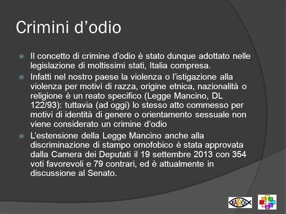 Crimini d'odio Il concetto di crimine d'odio è stato dunque adottato nelle legislazione di moltissimi stati, Italia compresa.
