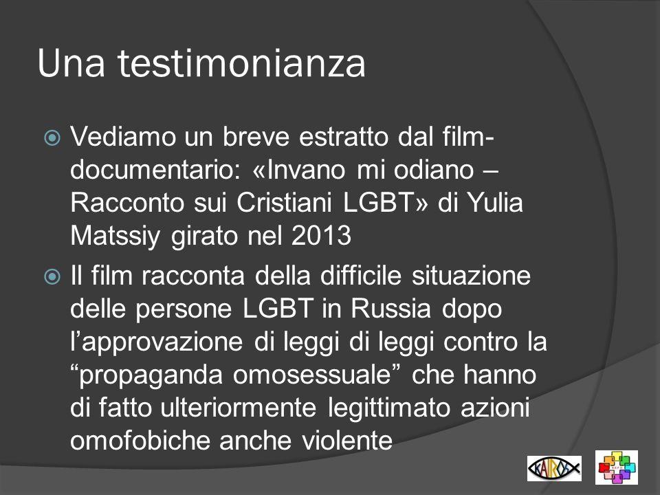 Una testimonianza Vediamo un breve estratto dal film-documentario: «Invano mi odiano – Racconto sui Cristiani LGBT» di Yulia Matssiy girato nel 2013.