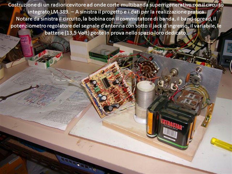 Costruzione di un radioricevitore ad onde corte multibanda superrigenerativo con il circuito integrato LM 389. – A sinistra il progetto e i dati per la realizzazione pratica