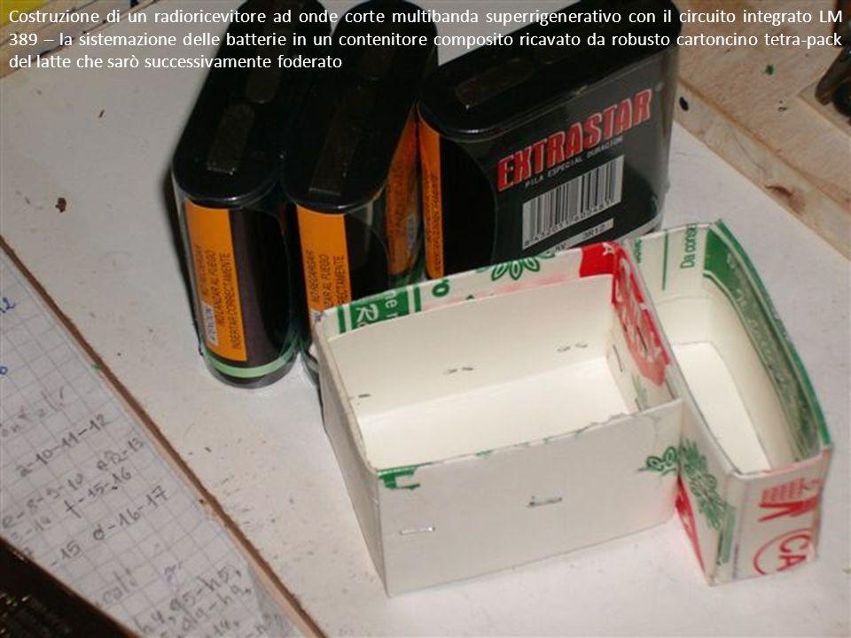 Costruzione di un radioricevitore ad onde corte multibanda superrigenerativo con il circuito integrato LM 389 – la sistemazione delle batterie in un contenitore composito ricavato da robusto cartoncino tetra-pack del latte che sarò successivamente foderato