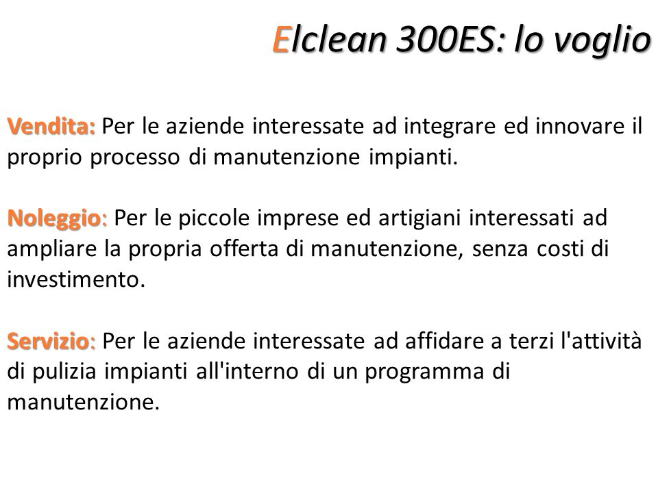 Elclean 300ES: lo voglio Vendita: Per le aziende interessate ad integrare ed innovare il proprio processo di manutenzione impianti.