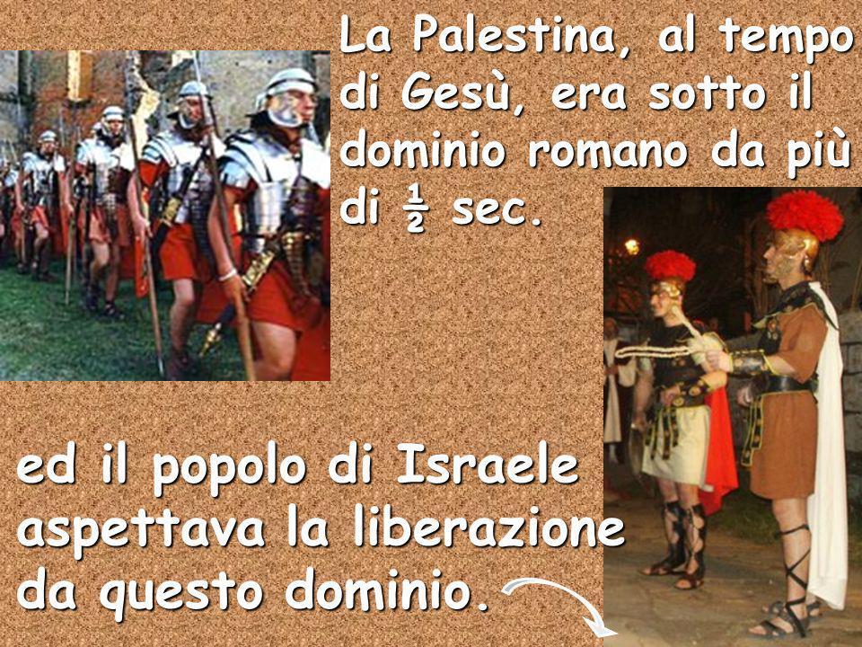 ed il popolo di Israele aspettava la liberazione da questo dominio.