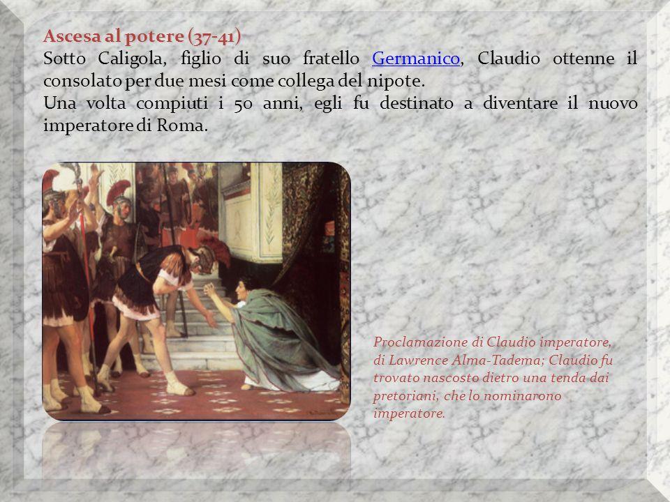 Ascesa al potere (37-41) Sotto Caligola, figlio di suo fratello Germanico, Claudio ottenne il consolato per due mesi come collega del nipote.