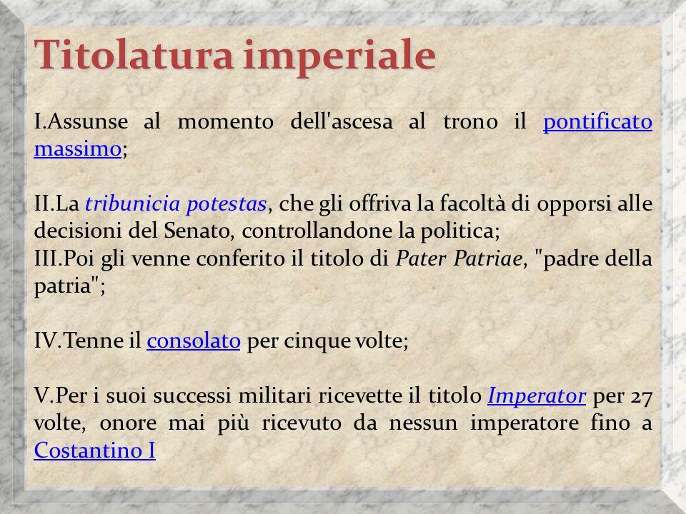 Titolatura imperiale Assunse al momento dell ascesa al trono il pontificato massimo;