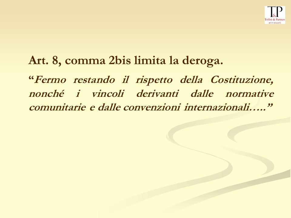 Art. 8, comma 2bis limita la deroga.