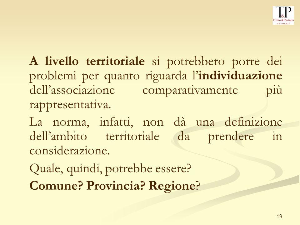A livello territoriale si potrebbero porre dei problemi per quanto riguarda l'individuazione dell'associazione comparativamente più rappresentativa.