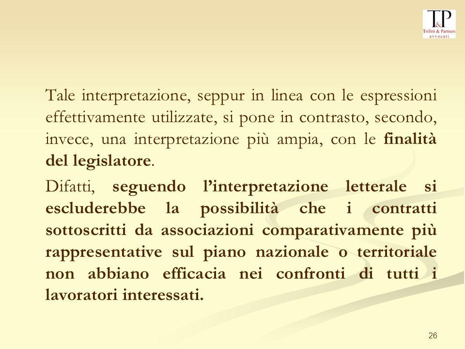 Tale interpretazione, seppur in linea con le espressioni effettivamente utilizzate, si pone in contrasto, secondo, invece, una interpretazione più ampia, con le finalità del legislatore.