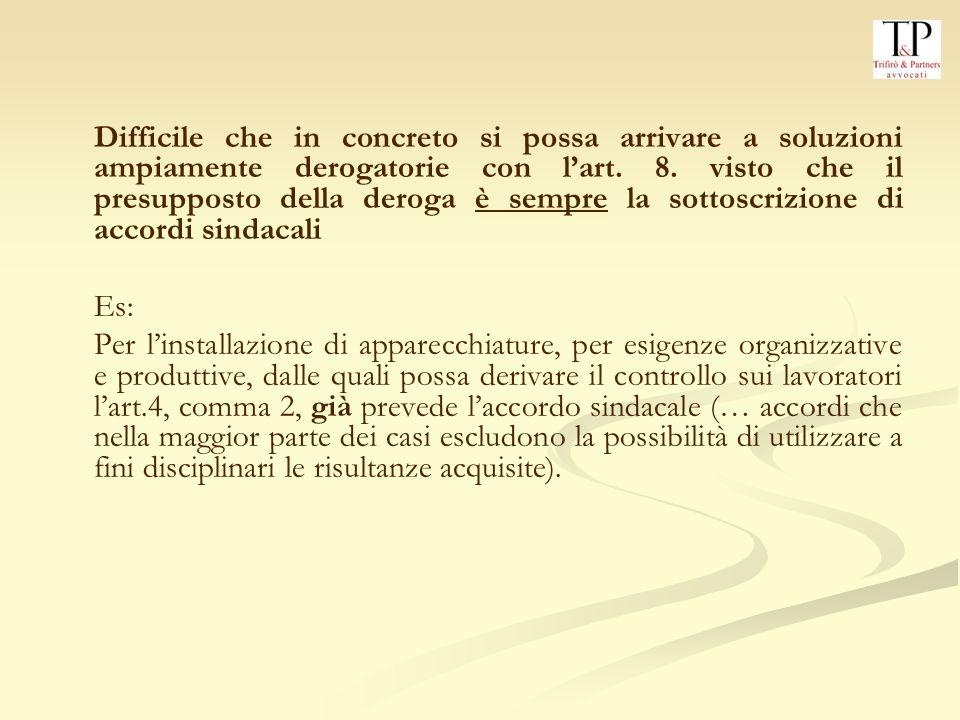Difficile che in concreto si possa arrivare a soluzioni ampiamente derogatorie con l'art. 8. visto che il presupposto della deroga è sempre la sottoscrizione di accordi sindacali