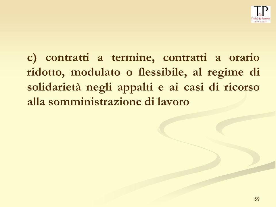 c) contratti a termine, contratti a orario ridotto, modulato o flessibile, al regime di solidarietà negli appalti e ai casi di ricorso alla somministrazione di lavoro