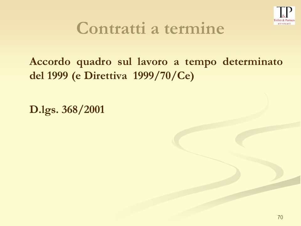 Contratti a termine Accordo quadro sul lavoro a tempo determinato del 1999 (e Direttiva 1999/70/Ce)