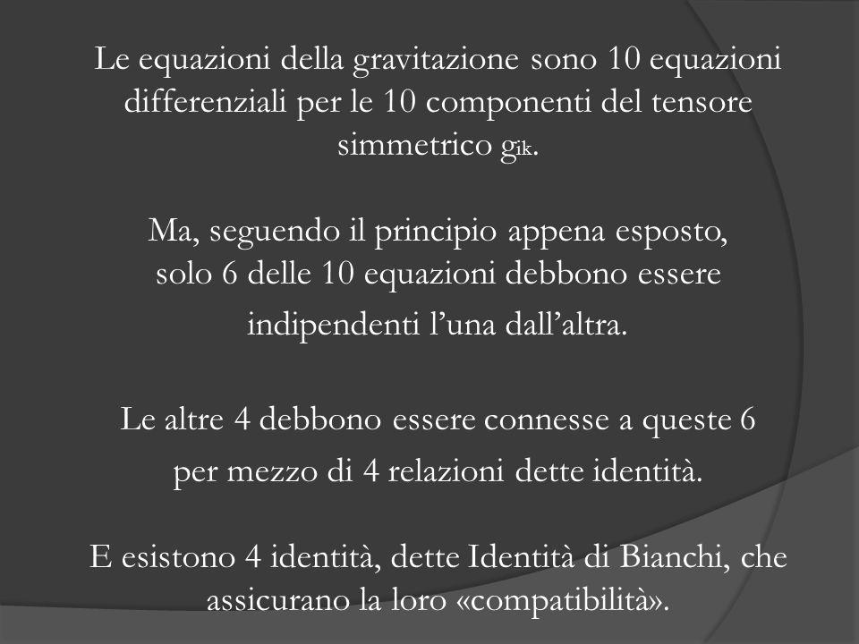 Le equazioni della gravitazione sono 10 equazioni differenziali per le 10 componenti del tensore simmetrico gik.