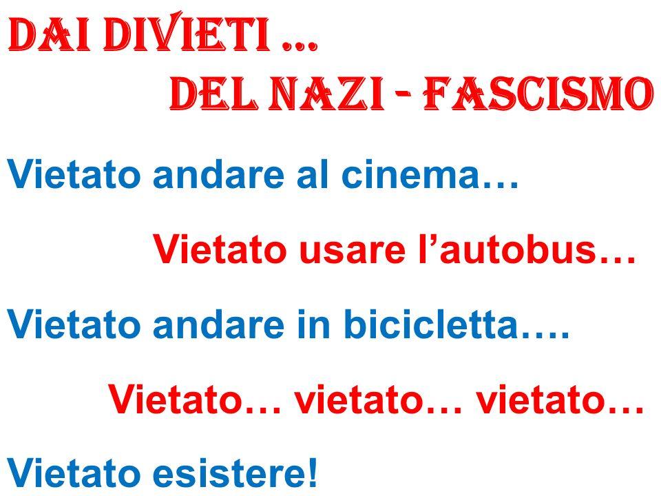 Dai divieti … DEL NAZI - FASCISMO