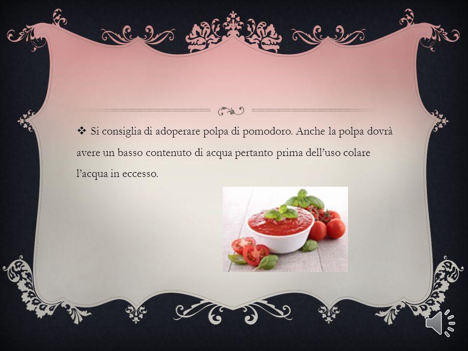 Si consiglia di adoperare polpa di pomodoro