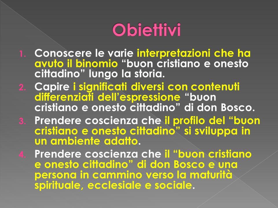 Obiettivi Conoscere le varie interpretazioni che ha avuto il binomio buon cristiano e onesto cittadino lungo la storia.