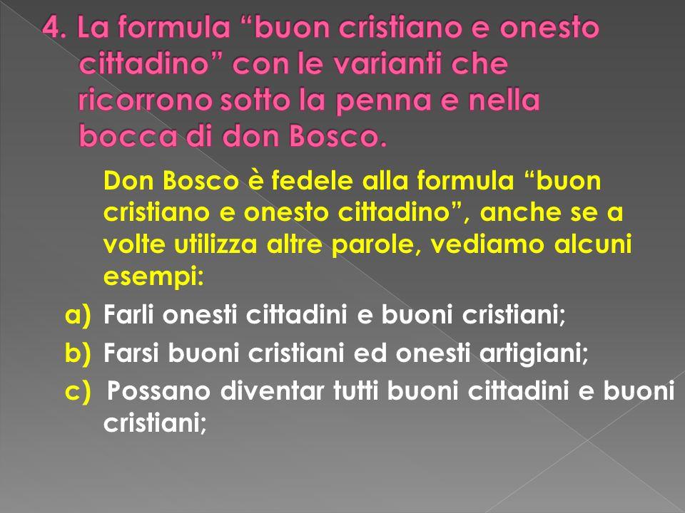 4. La formula buon cristiano e onesto cittadino con le varianti che ricorrono sotto la penna e nella bocca di don Bosco.